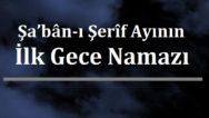Şa'bân-ı Şerîf Ayının ilk Gece Namazı