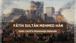 Fatih Sultan Mehmed Hân – Kimdir?