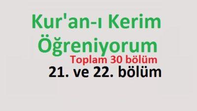 Kur'an-ı Kerim Öğreniyorum 21. ve 22. bölüm
